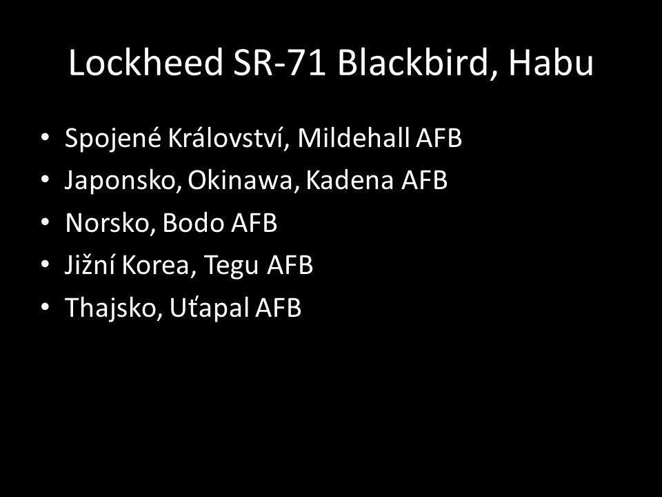 Lockheed SR-71 Blackbird, Habu • Spojené Království, Mildehall AFB • Japonsko, Okinawa, Kadena AFB • Norsko, Bodo AFB • Jižní Korea, Tegu AFB • Thajsko, Uťapal AFB