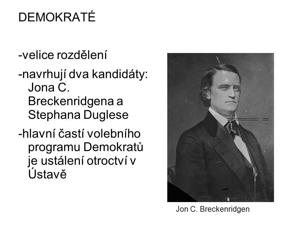 DEMOKRATÉ -velice rozdělení -navrhují dva kandidáty: Jona C. Breckenridgena a Stephana Duglese -hlavní častí volebního programu Demokratů je ustálení
