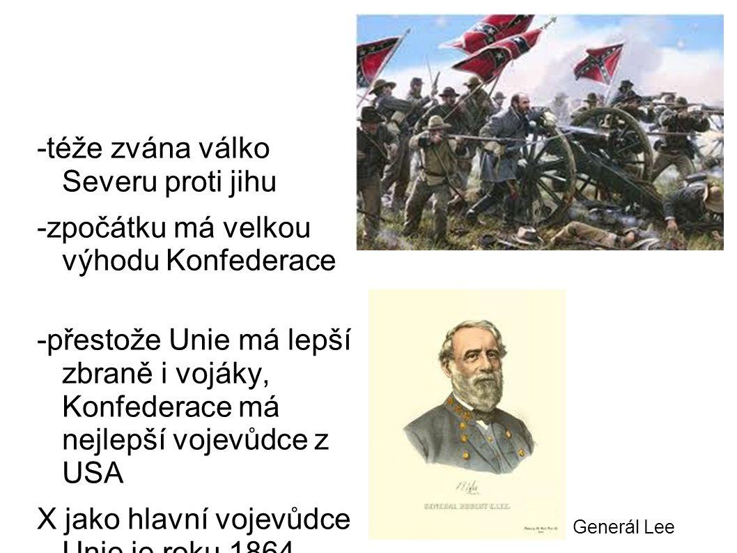 -téže zvána válko Severu proti jihu -zpočátku má velkou výhodu Konfederace -přestože Unie má lepší zbraně i vojáky, Konfederace má nejlepší vojevůdce