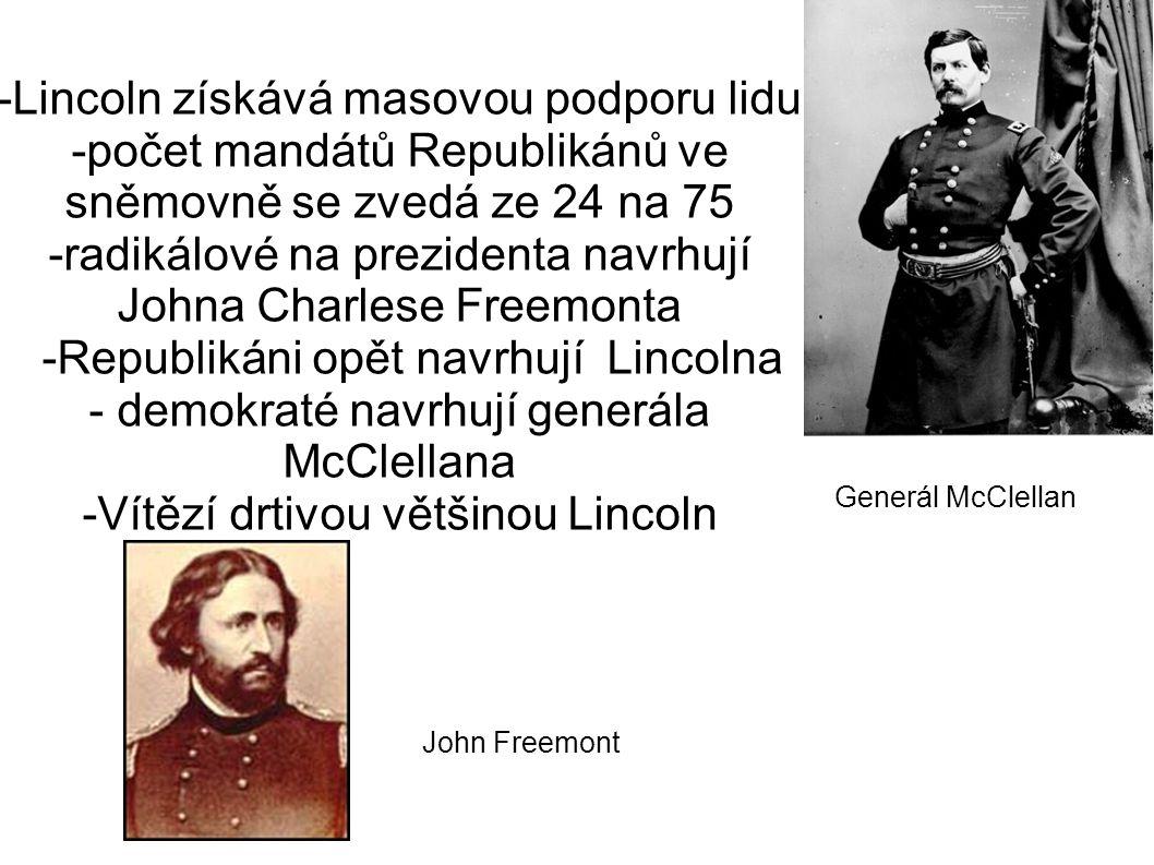 -Lincoln získává masovou podporu lidu -počet mandátů Republikánů ve sněmovně se zvedá ze 24 na 75 -radikálové na prezidenta navrhují Johna Charlese Fr