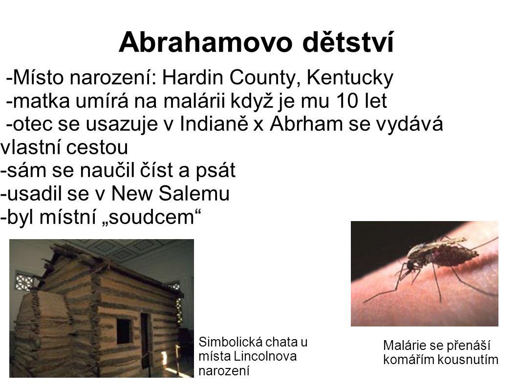 -Místo narození: Hardin County, Kentucky -matka umírá na malárii když je mu 10 let -otec se usazuje v Indianě x Abrham se vydává vlastní cestou -sám s