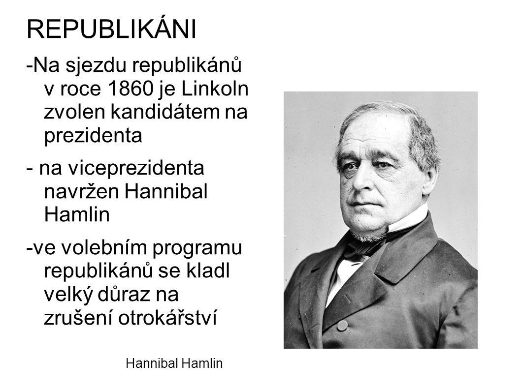 Hannibal Hamlin REPUBLIKÁNI -Na sjezdu republikánů v roce 1860 je Linkoln zvolen kandidátem na prezidenta - na viceprezidenta navržen Hannibal Hamlin