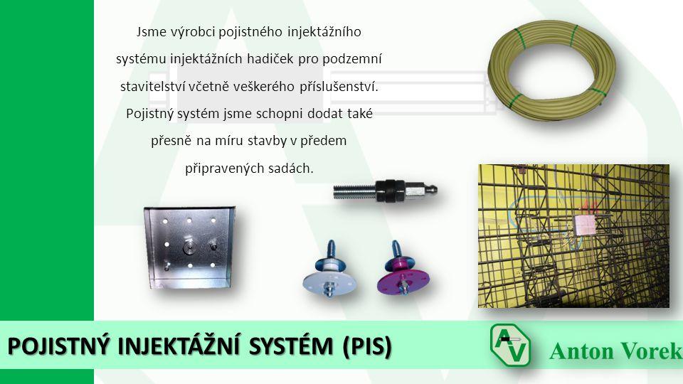 POJISTNÝ INJEKTÁŽNÍ SYSTÉM (PIS) Jsme výrobci pojistného injektážního systému injektážních hadiček pro podzemní stavitelství včetně veškerého přísluše