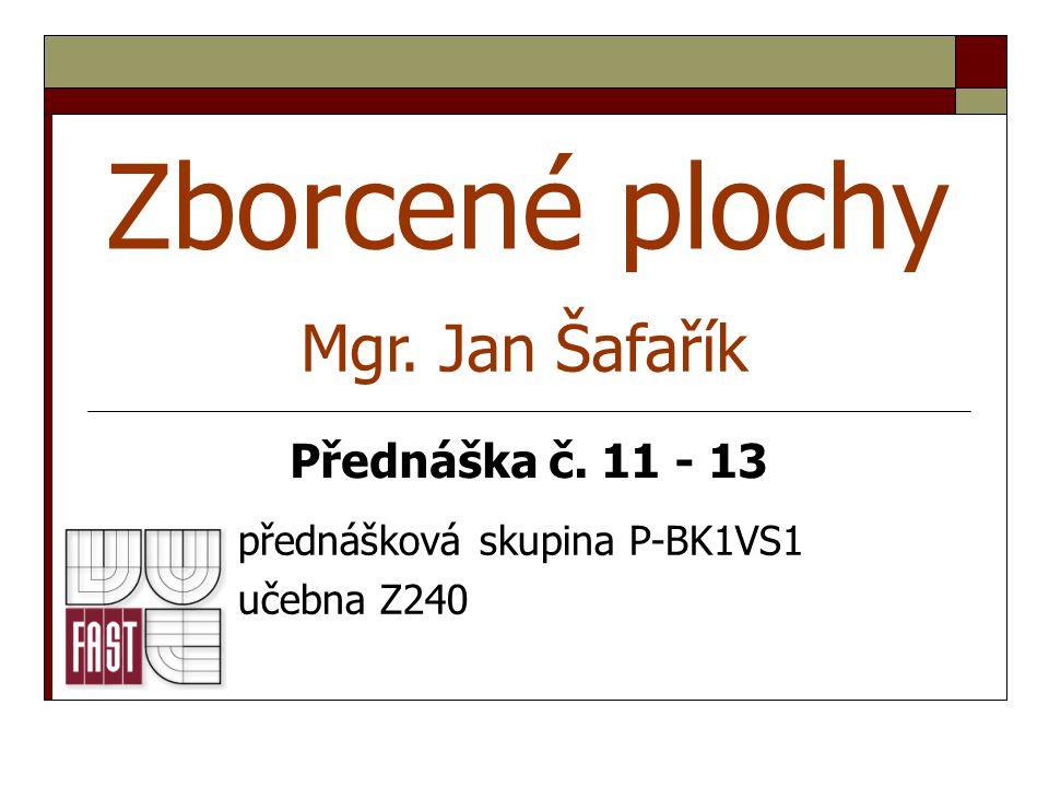 Zborcené plochy přednášková skupina P-BK1VS1 učebna Z240 Mgr. Jan Šafařík Přednáška č. 11 - 13