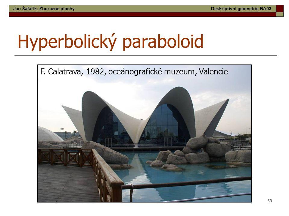 35 Hyperbolický paraboloid F. Calatrava, 1982, oceánografické muzeum, Valencie Jan Šafařík: Zborcené plochyDeskriptivní geometrie BA03