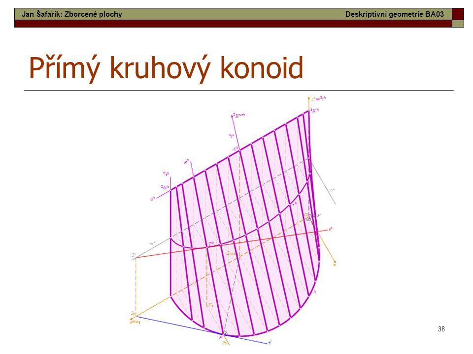 38 Přímý kruhový konoid Jan Šafařík: Zborcené plochyDeskriptivní geometrie BA03