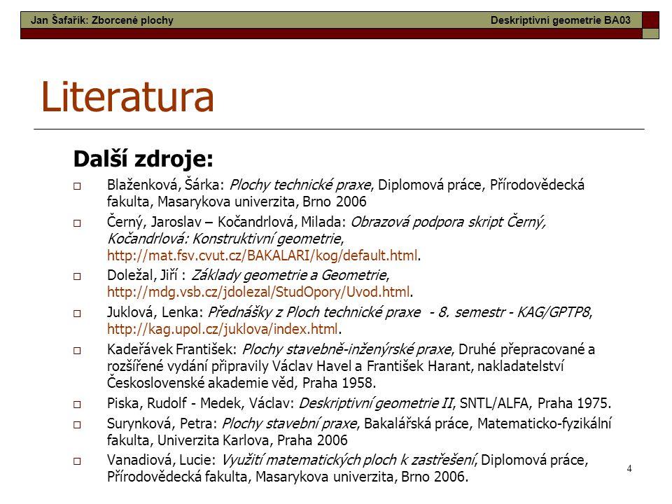 4 Literatura Další zdroje:  Blaženková, Šárka: Plochy technické praxe, Diplomová práce, Přírodovědecká fakulta, Masarykova univerzita, Brno 2006  Če