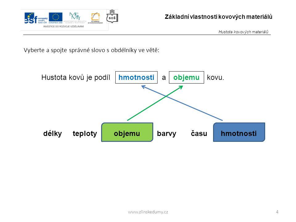www.zlinskedumy.cz Vyberte a spojte správné slovo s obdélníky ve větě: 4 Základní vlastnosti kovových materiálů Hustota kovů je podíl a kovu. hmotnost