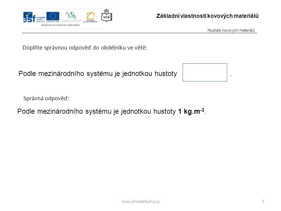 www.zlinskedumy.cz Doplňte správnou odpověď do obdélníku ve větě: 5 Základní vlastnosti kovových materiálů Podle mezinárodního systému je jednotkou hu
