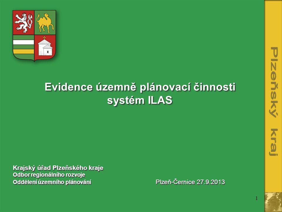 1 Evidence územně plánovací činnosti systém ILAS Evidence územně plánovací činnosti systém ILAS Krajský úřad Plzeňského kraje Odbor regionálního rozvo