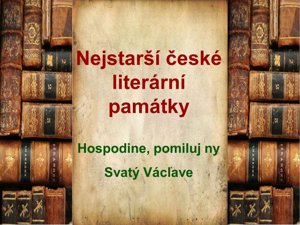 Nejstarší české literární památky Hospodine, pomiluj ny Svatý Václave