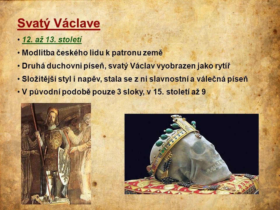 Svatý Václave • 12. až 13. století • Modlitba českého lidu k patronu země • Druhá duchovni píseň, svatý Václav vyobrazen jako rytíř • Složitější styl