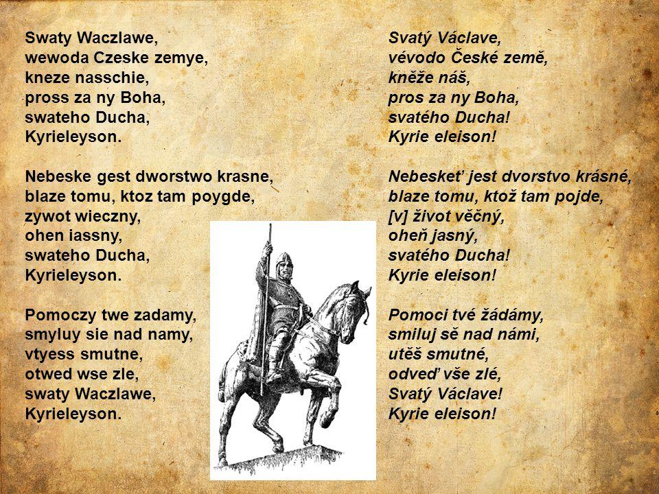 Swaty Waczlawe, wewoda Czeske zemye, kneze nasschie, pross za ny Boha, swateho Ducha, Kyrieleyson. Nebeske gest dworstwo krasne, blaze tomu, ktoz tam