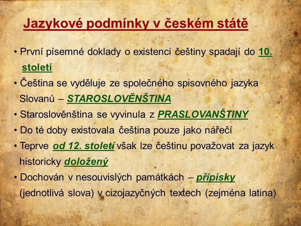 Jazykové podmínky v českém státě • První písemné doklady o existenci češtiny spadají do 10. století • Čeština se vyděluje ze společného spisovného jaz