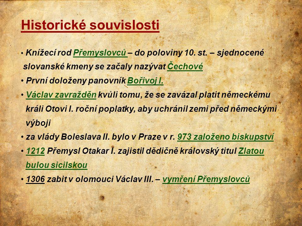 Historické souvislosti • Knížecí rod Přemyslovců – do poloviny 10. st. – sjednocené slovanské kmeny se začaly nazývat Čechové • První doloženy panovní