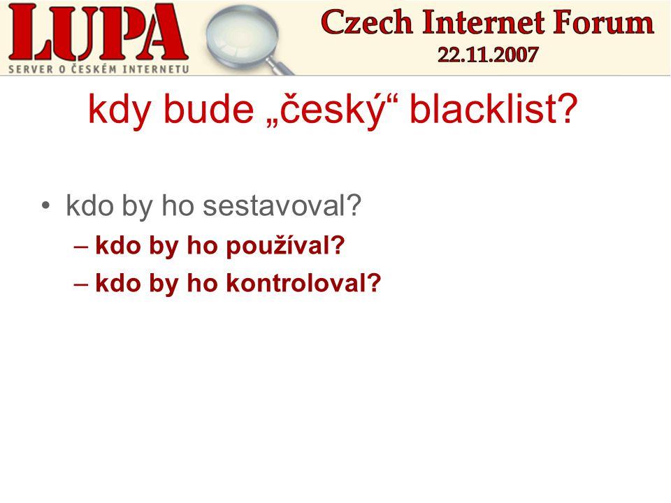 """kdy bude """"český blacklist? •kdo by ho sestavoval? –kdo by ho používal? –kdo by ho kontroloval?"""