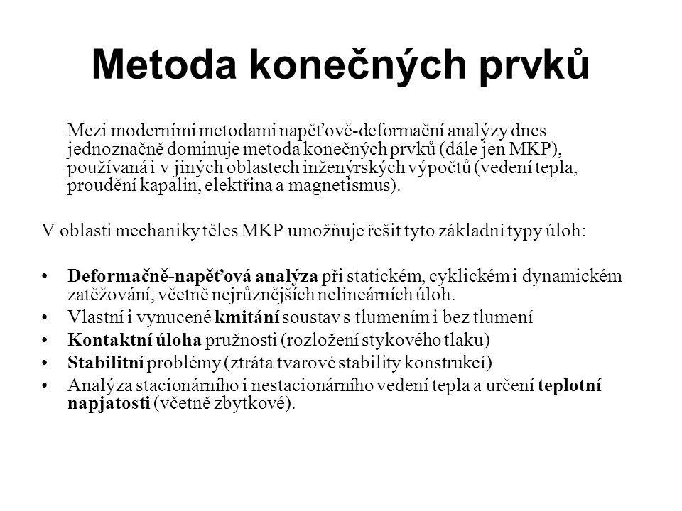 Metoda konečných prvků Mezi moderními metodami napěťově-deformační analýzy dnes jednoznačně dominuje metoda konečných prvků (dále jen MKP), používaná