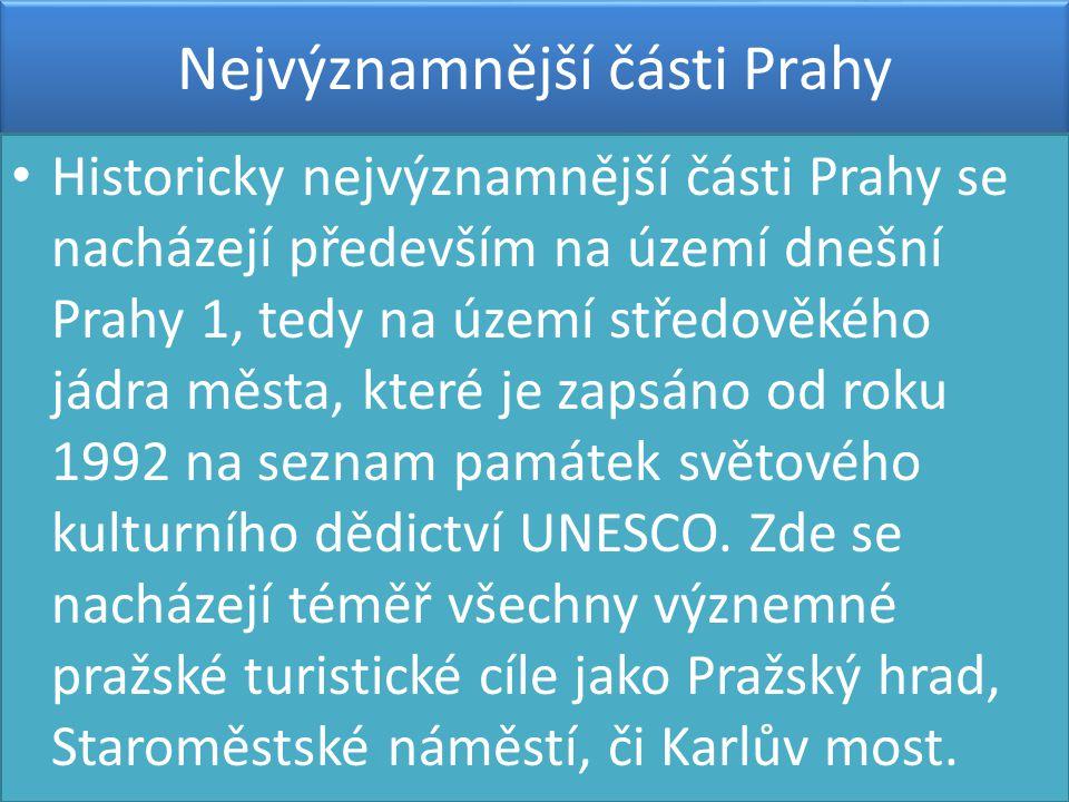 Nejvýznamnější části Prahy • Historicky nejvýznamnější části Prahy se nacházejí především na území dnešní Prahy 1, tedy na území středověkého jádra mě