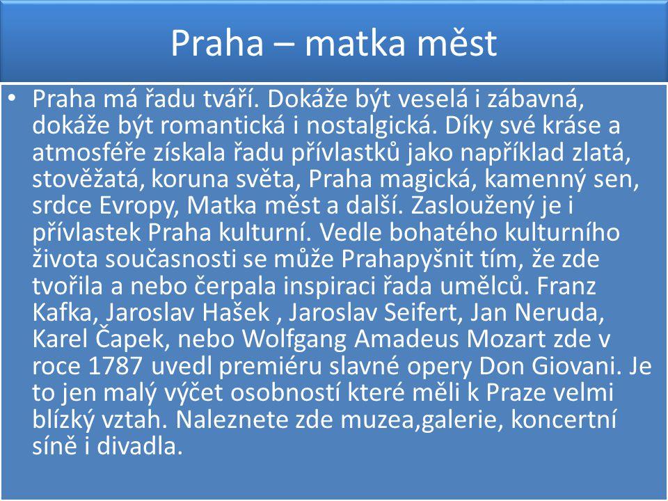 Praha – matka měst • Praha má řadu tváří. Dokáže být veselá i zábavná, dokáže být romantická i nostalgická. Díky své kráse a atmosféře získala řadu př