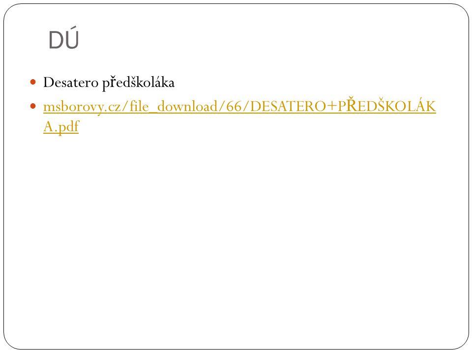 DÚ  Desatero p ř edškoláka  msborovy.cz/file_download/66/DESATERO+P Ř EDŠKOLÁK A.pdf msborovy.cz/file_download/66/DESATERO+P Ř EDŠKOLÁK A.pdf
