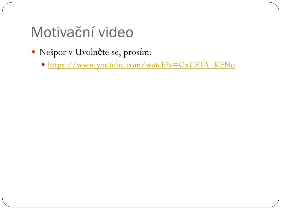Motivační video  Nešpor v Uvoln ě te se, prosím:  https://www.youtube.com/watch?v=CxC8TA_KENo https://www.youtube.com/watch?v=CxC8TA_KENo
