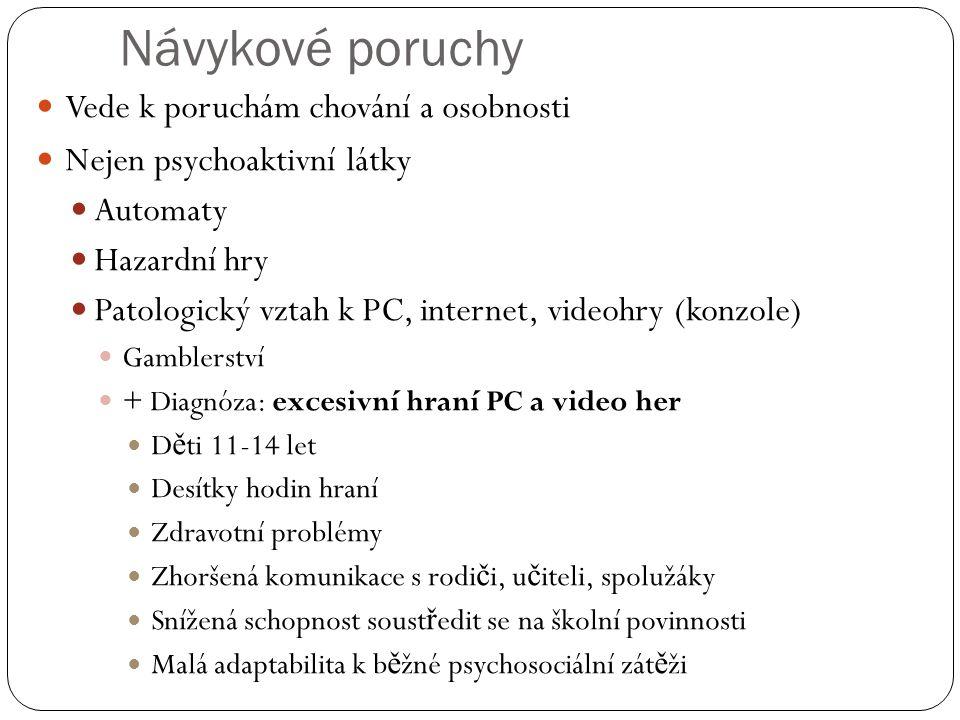 Návykové poruchy  Vede k poruchám chování a osobnosti  Nejen psychoaktivní látky  Automaty  Hazardní hry  Patologický vztah k PC, internet, video