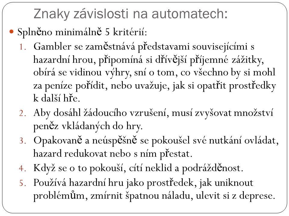 Znaky závislosti na automatech:  Spln ě no minimáln ě 5 kritérií: 1.