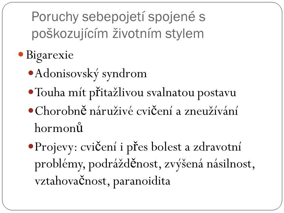 Poruchy sebepojetí spojené s poškozujícím životním stylem  Bigarexie  Adonisovský syndrom  Touha mít p ř itažlivou svalnatou postavu  Chorobn ě ná