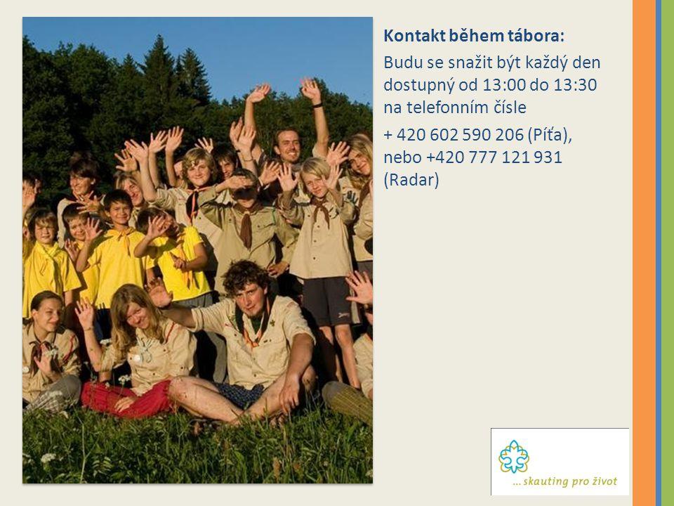 Kontakt během tábora: Budu se snažit být každý den dostupný od 13:00 do 13:30 na telefonním čísle + 420 602 590 206 (Píťa), nebo +420 777 121 931 (Rad