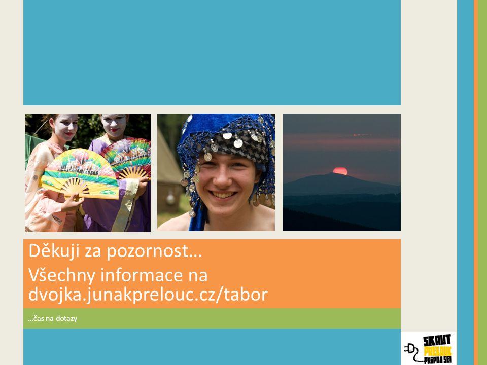 …čas na dotazy Děkuji za pozornost… Všechny informace na dvojka.junakprelouc.cz/tabor