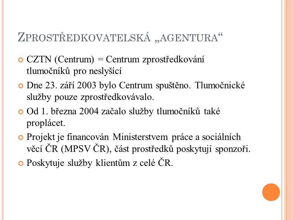 """Z PROSTŘEDKOVATELSKÁ """" AGENTURA CZTN (Centrum) = Centrum zprostředkování tlumočníků pro neslyšící Dne 23."""