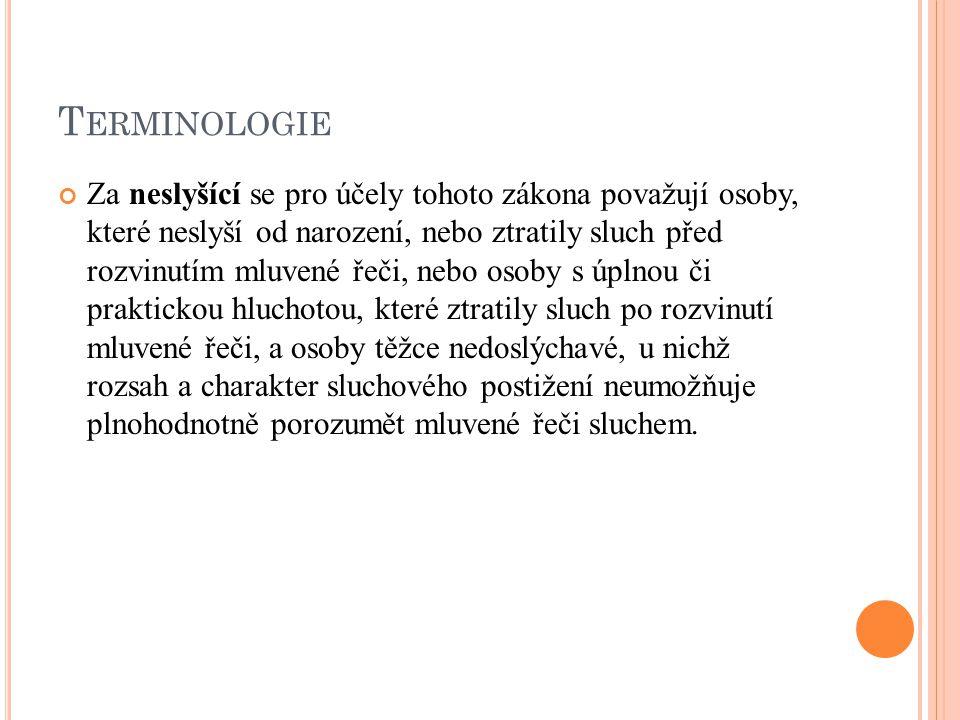 K OMUNIKAČNÍ SYSTÉMY Komunikačními systémy neslyšících a se pro účely tohoto zákona rozumí český znakový jazyk a komunikační systémy vycházející z českého jazyka.