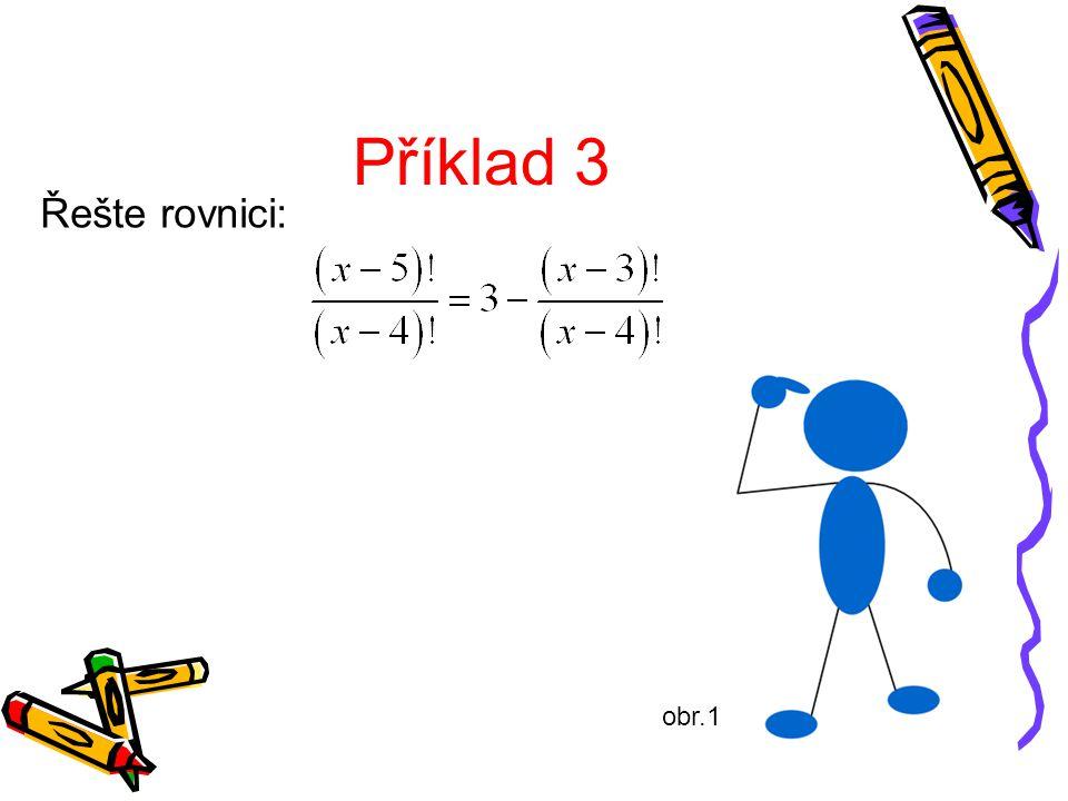 Příklad 3 Řešte rovnici: obr.1