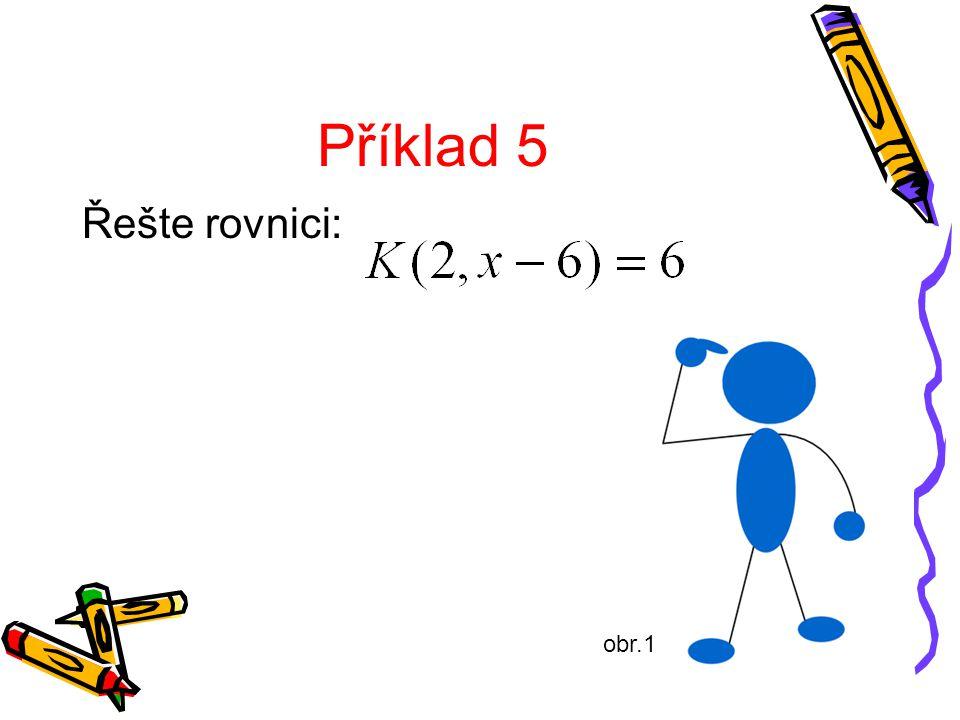 Příklad 5 Řešte rovnici: obr.1