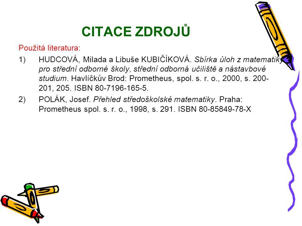 CITACE ZDROJŮ Použitá literatura: 1)HUDCOVÁ, Milada a Libuše KUBIČÍKOVÁ. Sbírka úloh z matematiky pro střední odborné školy, střední odborná učiliště