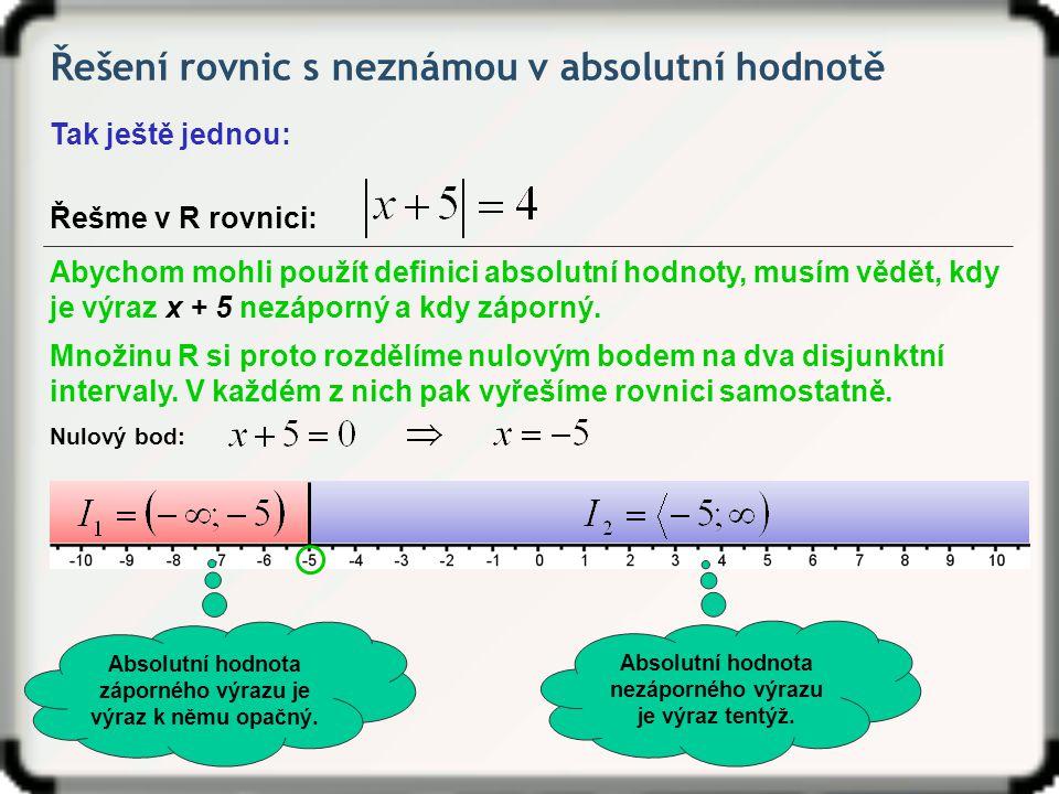 Řešení rovnic s neznámou v absolutní hodnotě Tak ještě jednou: Řešme v R rovnici: Abychom mohli použít definici absolutní hodnoty, musím vědět, kdy je