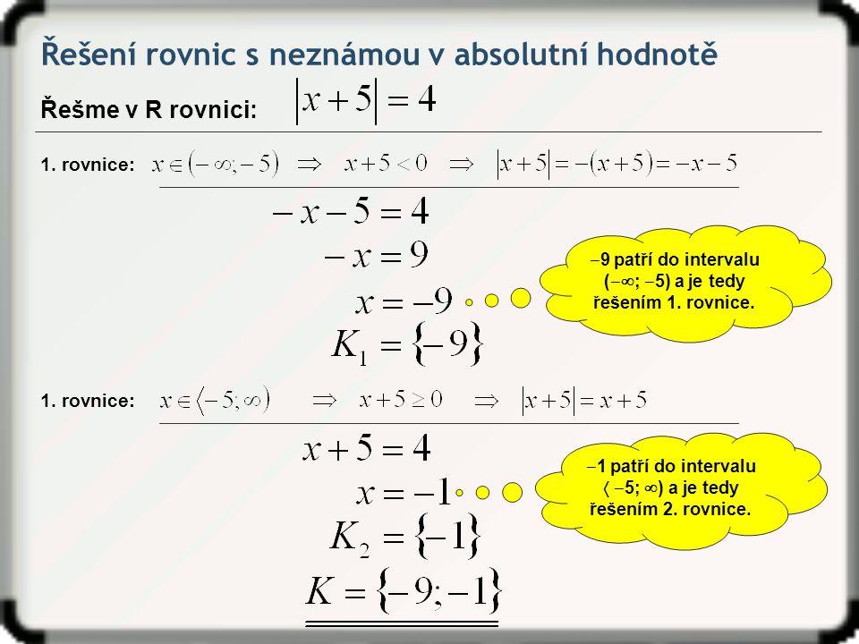 Řešení rovnic s neznámou v absolutní hodnotě Řešme v R rovnici: 1. rovnice: ‒ 9 patří do intervalu ( ‒  ; ‒ 5) a je tedy řešením 1. rovnice. 1. rovni