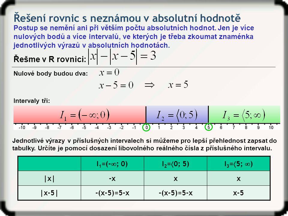 Řešení rovnic s neznámou v absolutní hodnotě Postup se nemění ani při větším počtu absolutních hodnot. Jen je více nulových bodů a více intervalů, ve