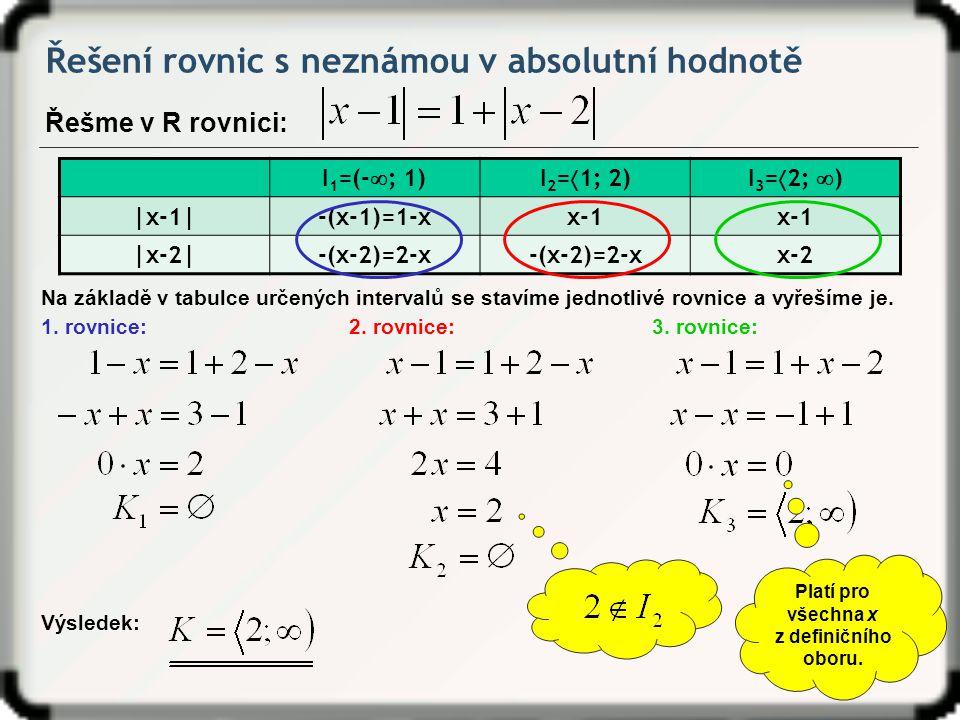 I 1 =(-  ; 1)I 2 =  1; 2)I 3 =  2;  ) |x-1|-(x-1)=1-xx-1 |x-2|-(x-2)=2-x x-2 Řešení rovnic s neznámou v absolutní hodnotě Na základě v tabulce urč