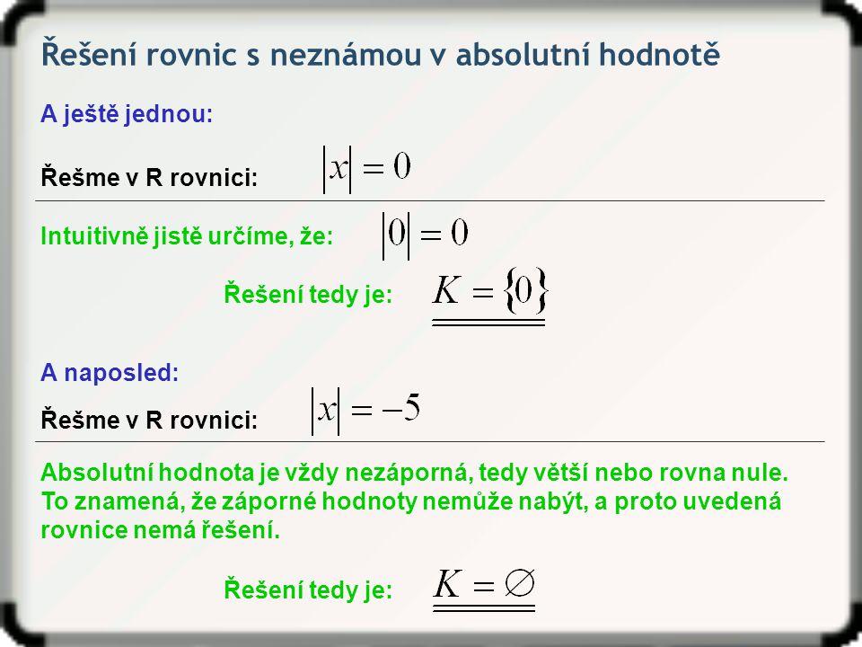 Řešení rovnic s neznámou v absolutní hodnotě A ještě jednou: Řešme v R rovnici: Intuitivně jistě určíme, že: Řešení tedy je: Řešme v R rovnici: Absolu