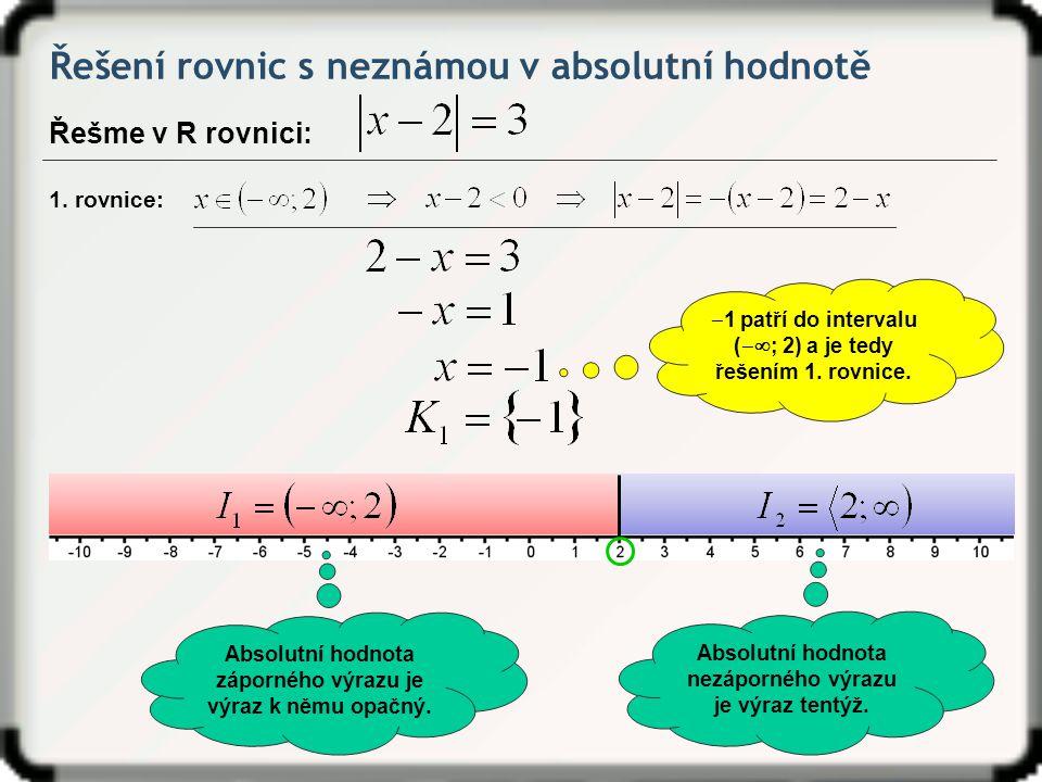 Řešení rovnic s neznámou v absolutní hodnotě Řešme v R rovnici: Absolutní hodnota nezáporného výrazu je výraz tentýž.