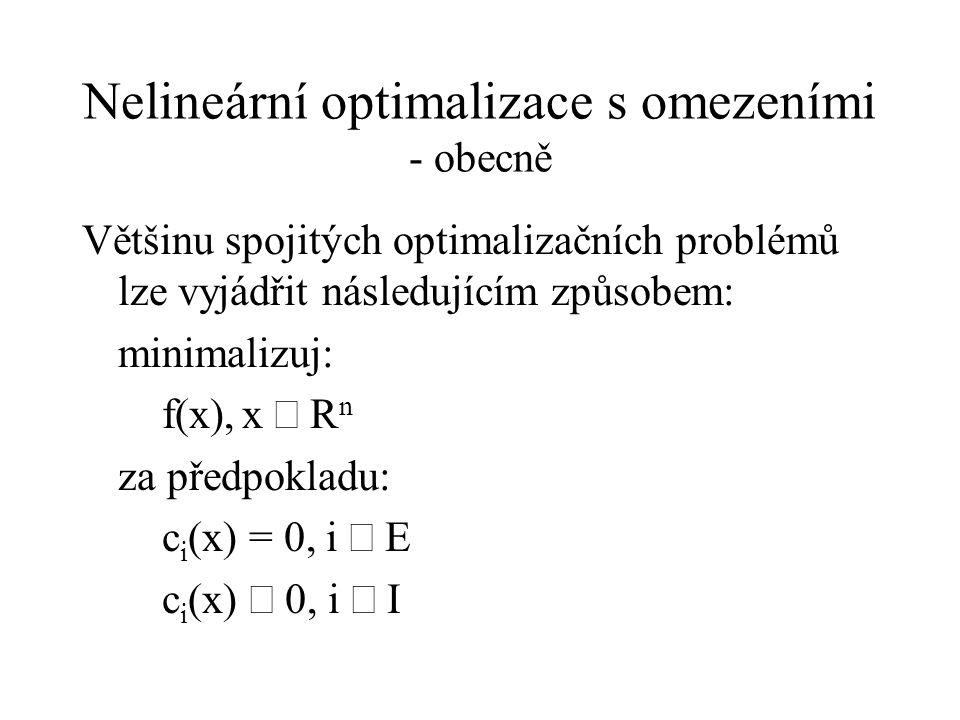 Nelineární optimalizace s omezeními - obecně Většinu spojitých optimalizačních problémů lze vyjádřit následujícím způsobem: minimalizuj: f(x),x  R n za předpokladu: c i (x) = 0, i  E c i (x)  0, i  I
