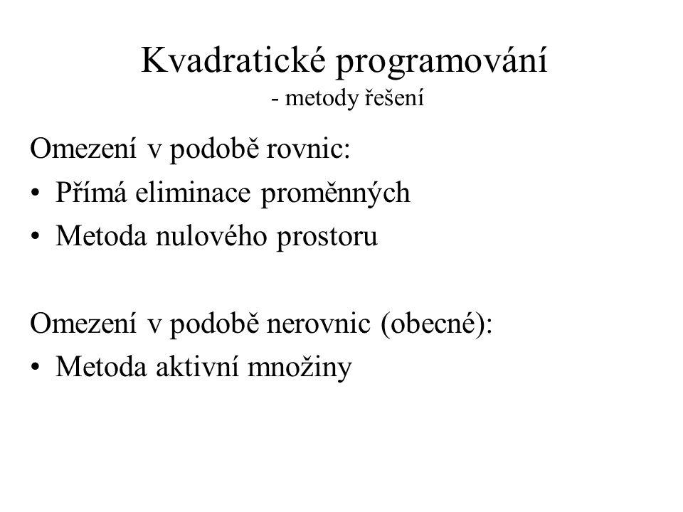 Kvadratické programování - metody řešení Omezení v podobě rovnic: •Přímá eliminace proměnných •Metoda nulového prostoru Omezení v podobě nerovnic (obecné): •Metoda aktivní množiny
