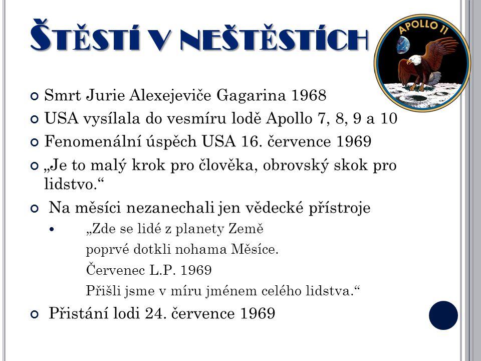 ŠTĚSTÍ V NEŠTĚSTÍCH Smrt Jurie Alexejeviče Gagarina 1968 USA vysílala do vesmíru lodě Apollo 7, 8, 9 a 10 Fenomenální úspěch USA 16.