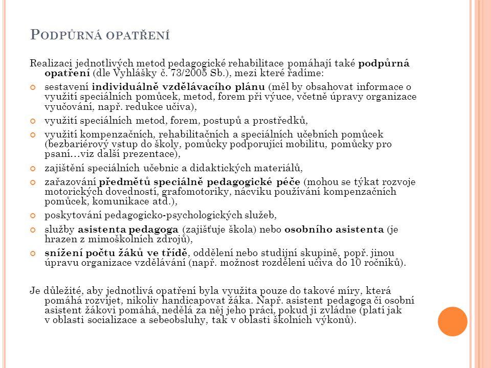 P ODPŮRNÁ OPATŘENÍ Realizaci jednotlivých metod pedagogické rehabilitace pomáhají také podpůrná opatření (dle Vyhlášky č. 73/2005 Sb.), mezi které řad