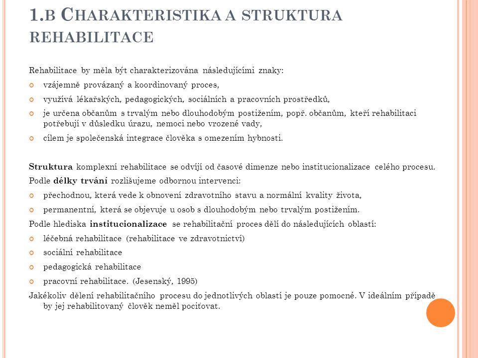 1. B C HARAKTERISTIKA A STRUKTURA REHABILITACE Rehabilitace by měla být charakterizována následujícími znaky: vzájemně provázaný a koordinovaný proces