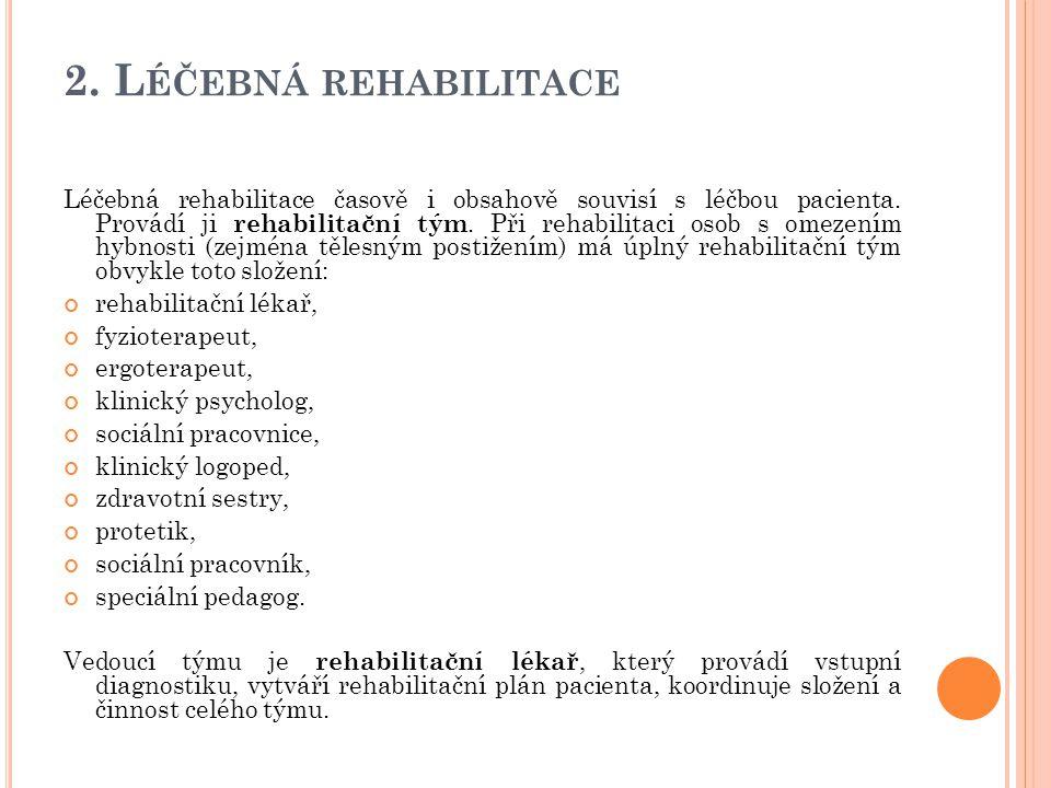 2. L ÉČEBNÁ REHABILITACE Léčebná rehabilitace časově i obsahově souvisí s léčbou pacienta. Provádí ji rehabilitační tým. Při rehabilitaci osob s omeze