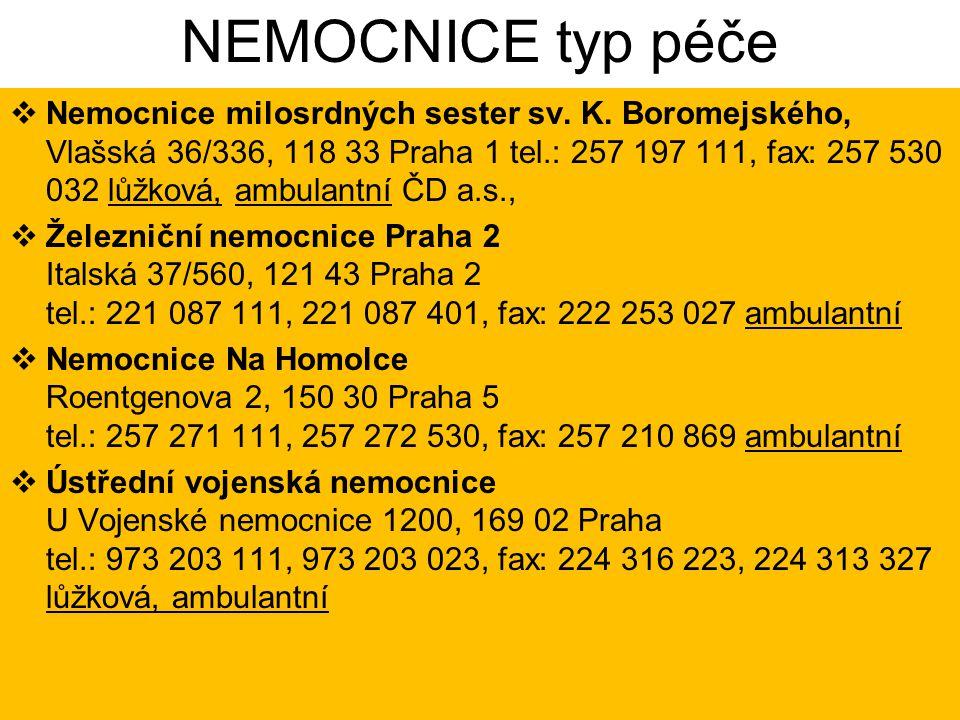 NEMOCNICE typ péče  Nemocnice milosrdných sester sv. K. Boromejského, Vlašská 36/336, 118 33 Praha 1 tel.: 257 197 111, fax: 257 530 032 lůžková, amb