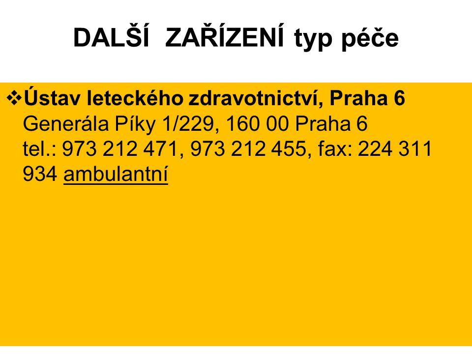DALŠÍ ZAŘÍZENÍ typ péče  Ústav leteckého zdravotnictví, Praha 6 Generála Píky 1/229, 160 00 Praha 6 tel.: 973 212 471, 973 212 455, fax: 224 311 934