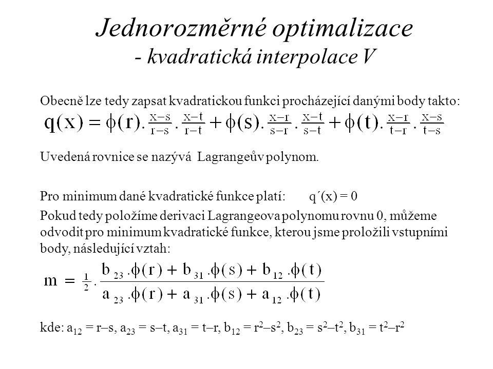 Jednorozměrné optimalizace - kvadratická interpolace V Obecně lze tedy zapsat kvadratickou funkci procházející danými body takto: Uvedená rovnice se nazývá Lagrangeův polynom.